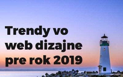 Trendy vo web dizajne pre rok 2019